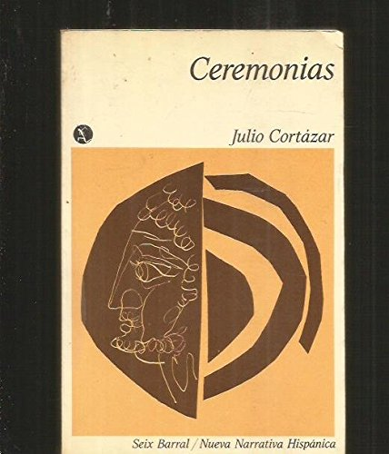 Ceremonias (Nueva Narrativa Hispanica) (Spanish Edition) (9788432213151) by Julio Cortazar