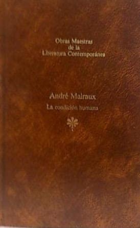 LA CONDICION HUMANA: MALRAUX, André (París,