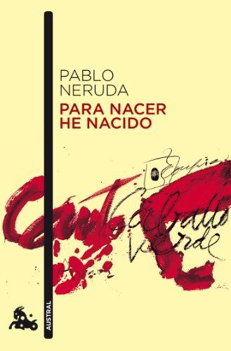 PARA NACER HE NACIDO: PABLO NERUDA