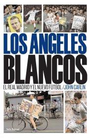 9788432296376: Los ángeles blancos. El Real Madrid y el nuevo fútbol (OTROS LIB. EN EXISTENCIAS S.BARRAL)