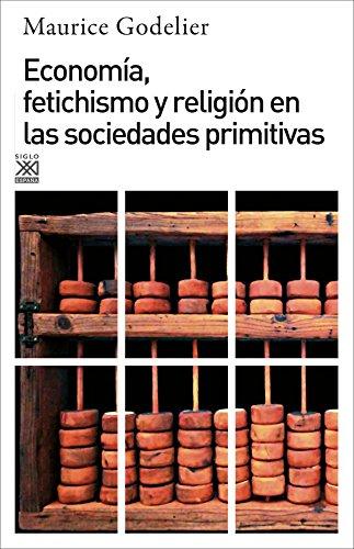 Economía, fetichismo y religión en las sociedades primitivas: Godelier, Maurice