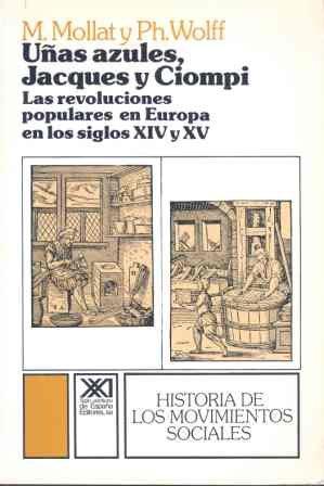 9788432302329: Uñas azules, Jacques y Ciompi: Las revoluciones en Europa en los siglos XIV y XV (Historia de los movimientos sociales)