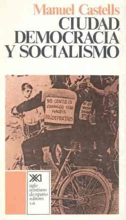 Ciudad, democracía y socialismo: la experiencia de: Castells, Manuel