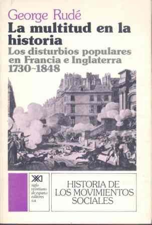 9788432303081: LA MULTITUD EN LA HISTORIA. LOS DISTURBIOS POPULARES EN FRANCIA E INGLATERRA (1730-1848).