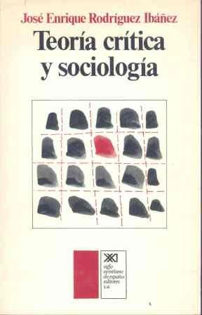Teoría Crítica y Sociología: Rodriguez Ibanez, Jose