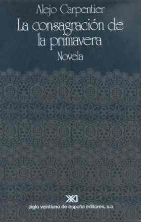 9788432303333: La consagracion de la primavera: Novela (La Creacion literaria) (Spanish Edition)