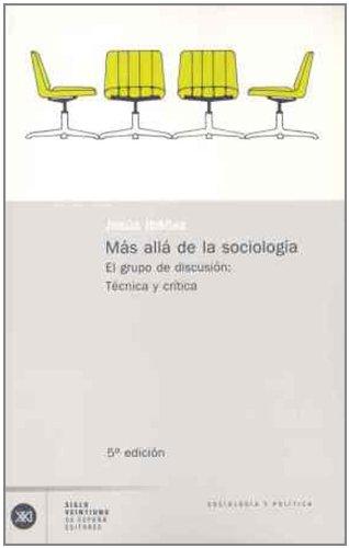9788432303517: Más allá de la sociología. El grupo de discusión: Teoría y crítica (Sociología y política)