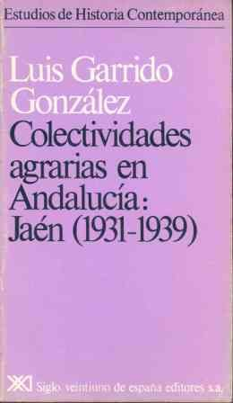 Colectividades Agrarias En Andalucía: Jaén (1931-1939): Garrido González, Luis