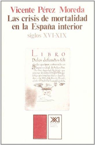 9788432303807: Las crisis de mortalidad en la Espana interior (siglos XVI-XIX) (Historia) (Spanish Edition)
