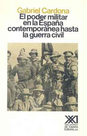 9788432304675: El poder militar en la España contemporánea hasta la Guerra Civil (Historia)