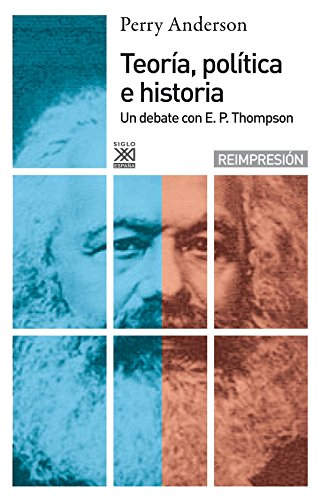 9788432305184: Teoría política e historia: Un debate con E.P Thompson: 370 (Siglo XXI de España General)