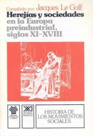 9788432306044: Herejías y sociedades en la Europa preindustrial (siglos XI-XVIII): Comunicaciones y debates del Coloquio de Royaumont (Historia de los movimientos sociales)