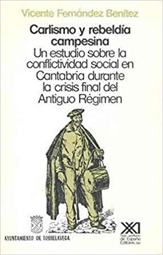 9788432306235: Carlismo y rebeldía campesina: Un estudio sobre la conflictividad social en Cantabria durante la crisis final del Antiguo Régimen (Historia)