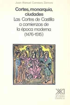 9788432306334: Cortes, monarquia, ciudades: Las Cortes de Castilla a comienzos de la epoca moderna (1476-1515) (Historia) (Spanish Edition)
