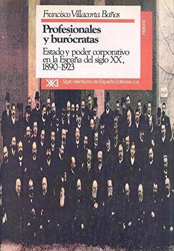 Profesionales y burocratas. Estado y poder corporativo en la Espana del siglo XIX, 1890-1923 (...