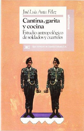 9788432307041: Cantina, garita y cocina: Estudio antropológico de soldados y cuarteles (Antropología)