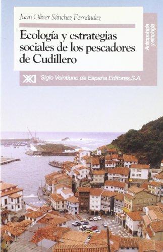 Ecologia y estrategias sociales de los pescadores de Cudillero (Antropologia y etnologia) (Spanish ...