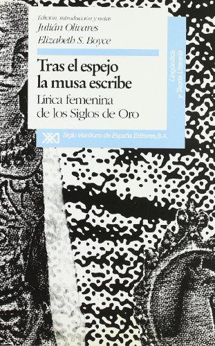 Tras el espejo la musa escribe : lírica femenina de los Siglos de Oro: Olivares, Julian ; Boyce, ...