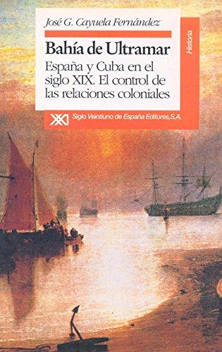 9788432307881: Bahía de ultramar: España y Cuba en el siglo XIX : el control de las relaciones coloniales (Historia)
