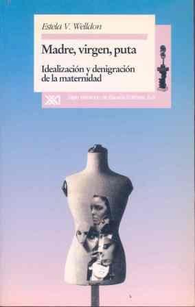 9788432308185: Madre, virgen, puta: Idealización y denigración de la maternidad (Desigualdades y diferencias)