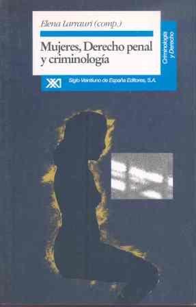 Mujeres, Derecho Penal y Criminología (Criminología y Derecho): Elena Larrauri (...