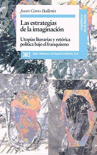 9788432308512: Las estrategias de la imaginación: Utopías literarias y retórica política bajo el franquismo (Lingüística y teoría literaria)