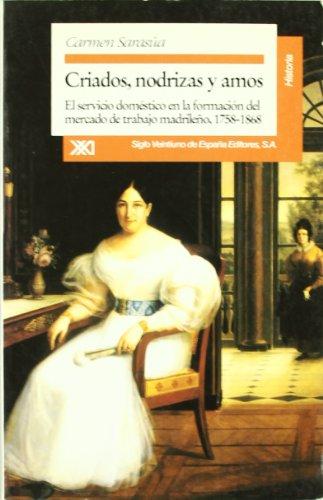 9788432308529: Criados, nodrizas y amos: El servicio doméstico en la formación del mercado de trabajo madrileño, 1758-1868 (Historia)