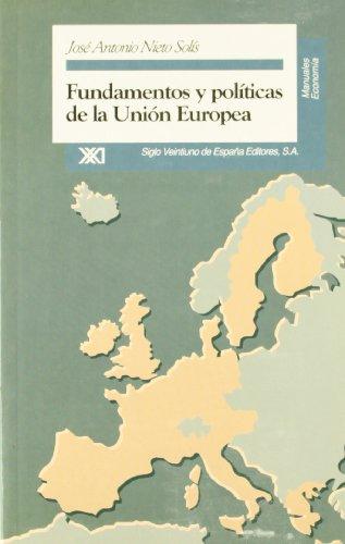 Fundamentos y politicas de la Union Europea: Jose A. Nieto