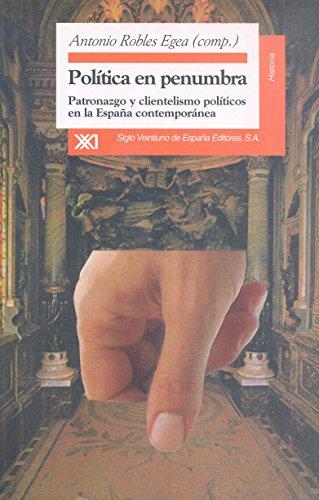 9788432309298: Politica en penumbra. Patronazgo y clientelismo politicos en la Espana contemporanea (Historia) (Spanish Edition)