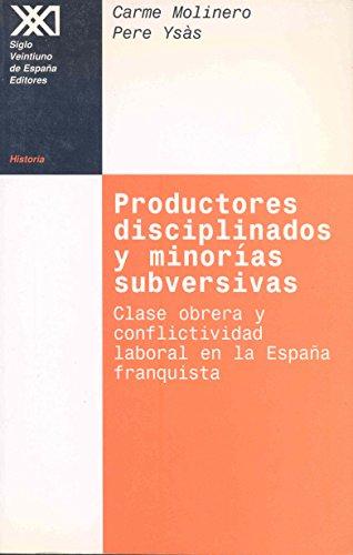 9788432309700: Productores disciplinados y minorias subversivas. Clase obrera y conflictividad laboral en la Espana franquista (Historia) (Spanish Edition)