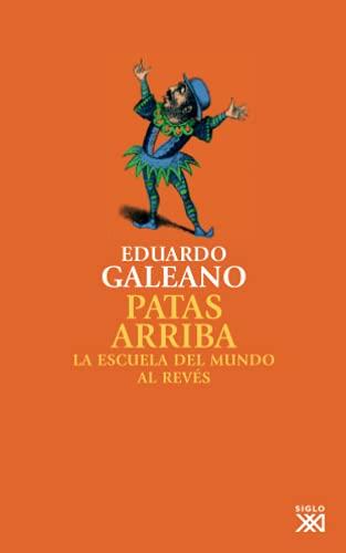 9788432309748: Patas arriba: La escuela del mundo al revés (Biblioteca Eduardo Galeano)
