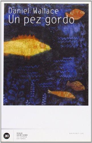 Un pez gordo. Una novela de dimensiones miticas (Spanish Edition): Daniel Wallace