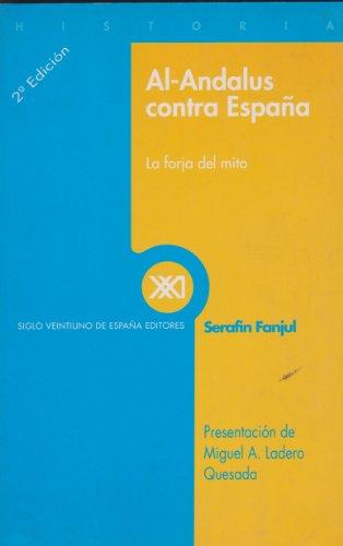 9788432310423: Al-Andalus contra Espana. La forja del mito (Spanish Edition)