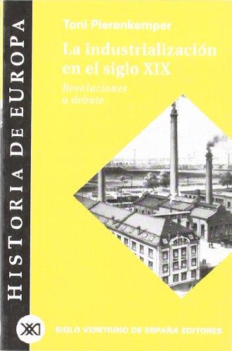 9788432310690: La industrialización en el siglo XIX: Revoluciones a debate (Historia de Europa)