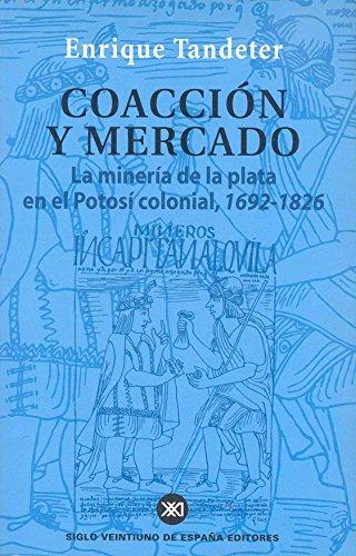 9788432310966: Coaccion y mercado. La mineria de plata en el Potosi colonial, 1692-1826 (Spanish Edition)