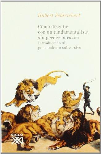 COMO DISCUTIR CON UN FUNDAMENTALISTA SIN PERDER LA RAZON: Introducción al pensamiento ...