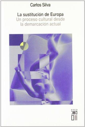 La sustitución de Europa : un proceso: Carlos Silva Urbano