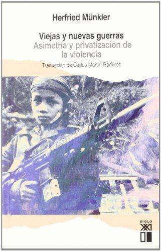 Viejas y nuevas guerras. Asimetria y privatizacion de la violencia (Spanish Edition): Herfried ...