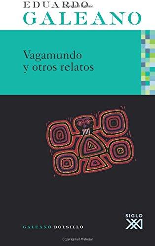 Vagamundo y otros relatos (Spanish Edition): Galeano, Eduardo H.