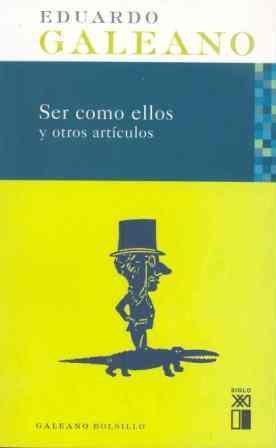 9788432312236: Ser Como Ellos y otros artículos (Galeano Bolsillo)