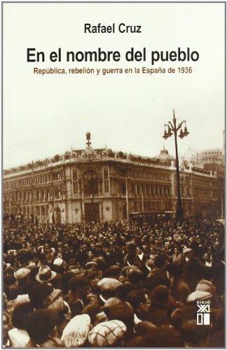 9788432312304: En el nombre del pueblo. Republica, rebelion y guerra de Espana de 1936 (Spanish Edition)