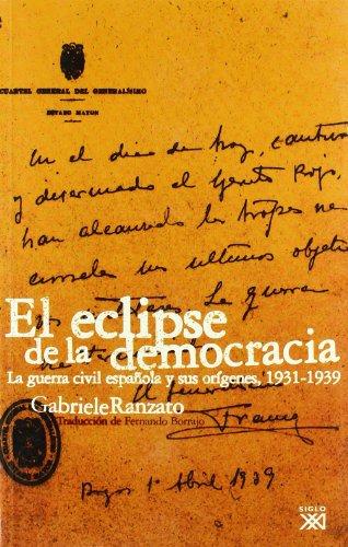 Eclipse de la democracia. La guerra civil espanola y sus origenes. 1931-1939 (Spanish Edition) (8432312487) by Gabriele Ranzato