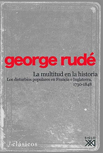 9788432313424: La multitud en la historia. Los disturbios populares en Francia e Inglaterra, 1730-1848