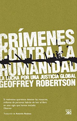 CRIMENES CONTRA LA HUMANIDAD: La lucha por una justicia global: Geoffrey Robertson