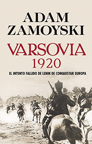 Varsovia 1920: El intento fallido de Lenin de conquistar Europa (Spanish Edition) (8432313718) by Adam Zamoyski