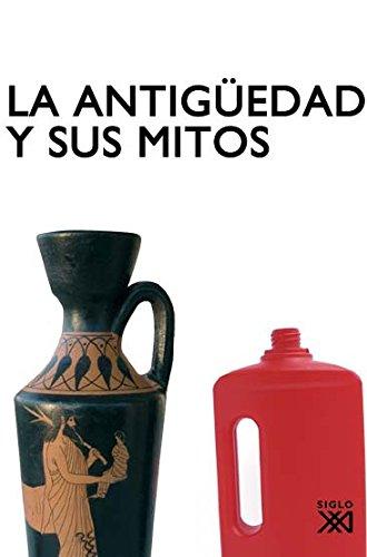 9788432313837: La Antigüedad y sus mitos: Narrativas históricas irreverentes (Historia)