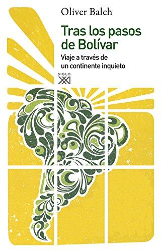 9788432314438: Tras Los Pasos De Bolivar - Viaje A Traves De Un Continente Inquieto (España General (siglo Xxi))