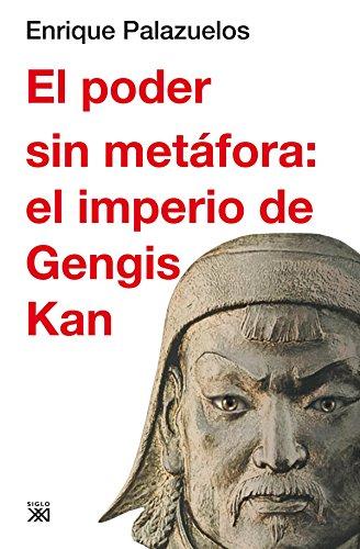 9788432314896: El poder sin metáfora: el imperio de Gengis Kan (Siglo XXI de España General)