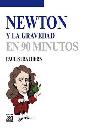 NEWTON Y LA GRAVEDAD EN 90 MINUTOS: Paul Strathern