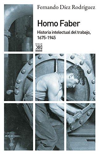 9788432316654: Homo Faber. Historia intelectual del trabajo, 1675-1945 (Siglo XXI de España General)